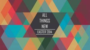 #AllThingsNew Easter 2014 Artwork