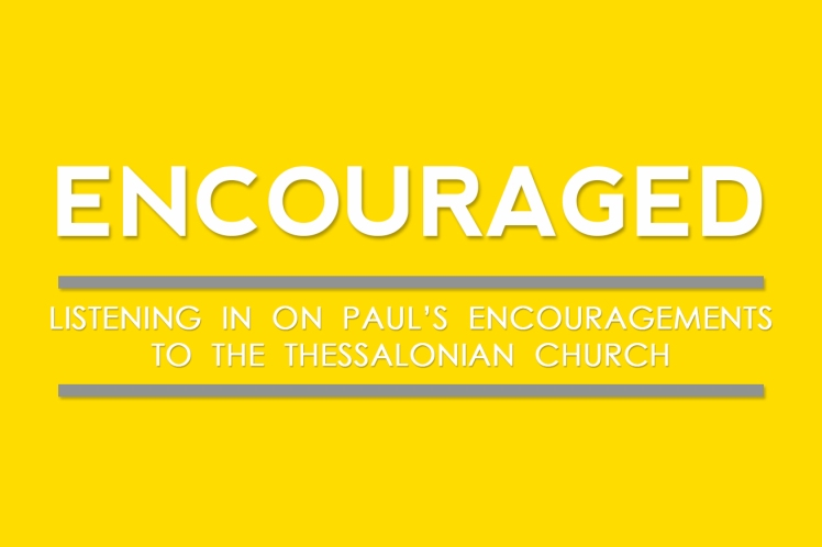 Encouraged - 1 Thessalonians