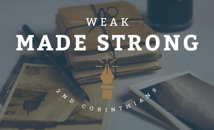 Weak Made Strong - 2 Corinthians