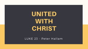 United With Christ - Luke 23 - Peter Hallam Sermon Audio